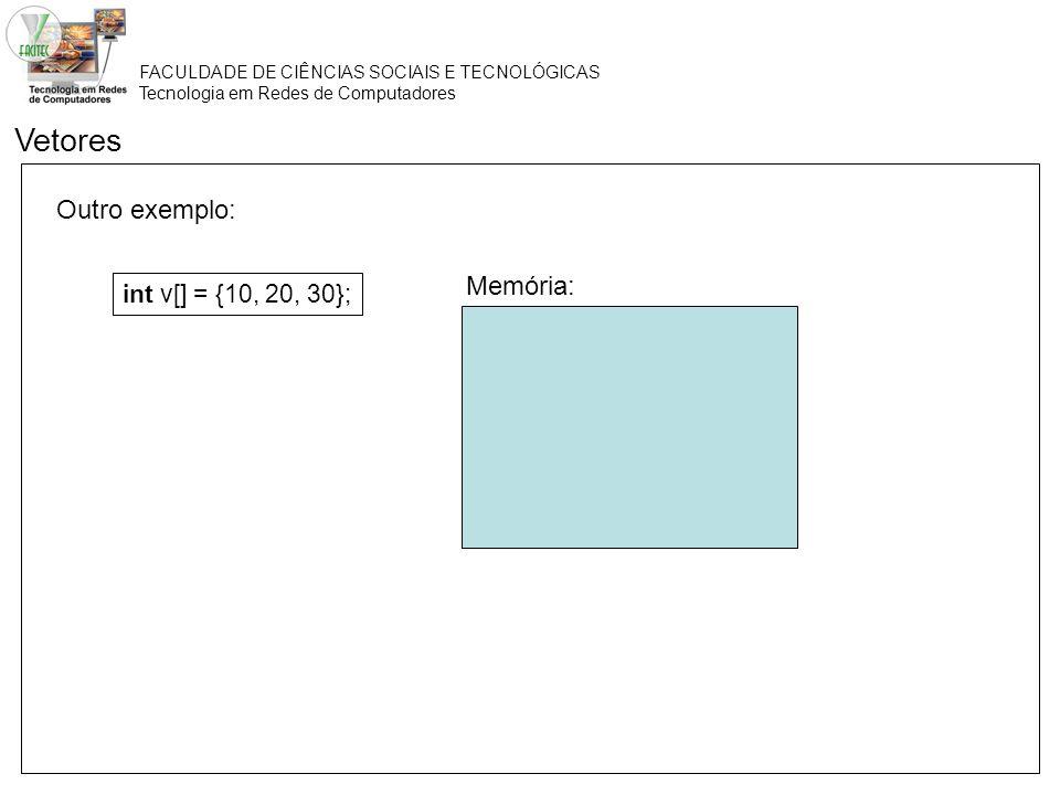 Vetores Outro exemplo: Memória: int v[] = {10, 20, 30};